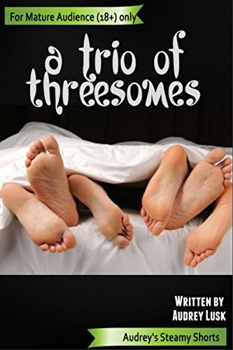 A Trio of Threesomes (Audreys Steamy Shorts Book 4) Audrey Lusk
