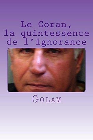 Le Coran, la quintessence de lignorance  by  Golam HAYDARI