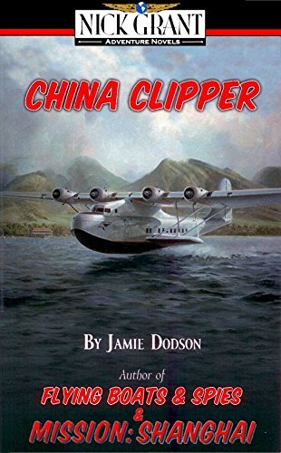 CHINA CLIPPER: A Nick Grant Adventure (Nick Grant Adventures Book 2)  by  Jamie Dodson