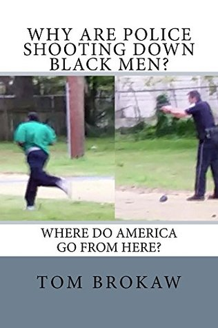 Why Are Police Shooting Down Black Men?: Where Do America Go from Here? Tom Brokaw