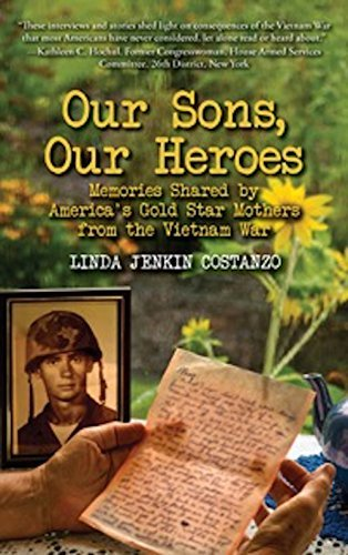 Our Sons Our Heroes: Memories Shared Americas Gold Star Mothers from the Vietnam War by Linda Jenkin Costanzo