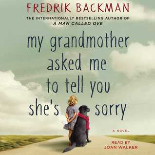 My Grandmother Asked Me to Tell You Shes Sorry: A Novel Fredrik Backman