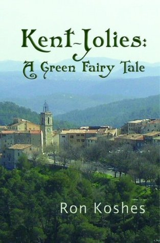 Kent-Jolies:  A Green Fairy Tale  by  Ron Koshes