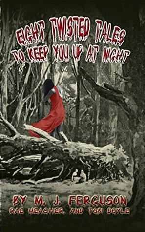 Eight Twisted Tales To Keep You Up At Night  by  MJ Ferguson