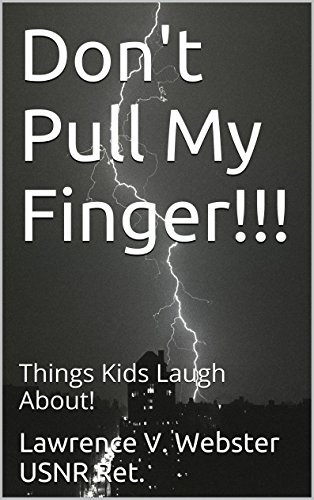 Dont Pull My Finger!!!: Things Kids Laugh About! (1)  by  Lawrence V. Webster USNR Ret.