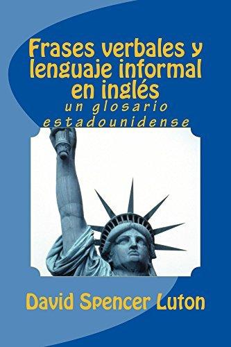 Frases verbales y lenguaje informal en inglés: un glosario estadounidense David Spencer Luton