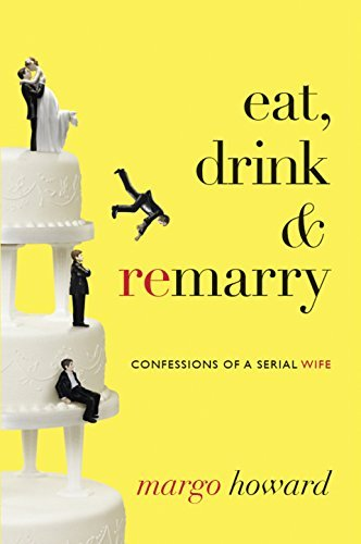 Eat, Drink And Remarry  by  Margo Howard