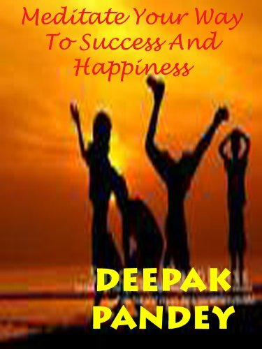 Meditate Your Way To Success And Happiness  by  Deepak Pandey