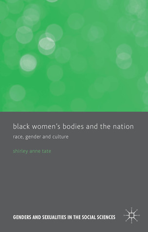 Black Womens Bodies and The Nation: Race, Gender and Culture Shirley Anne Tate