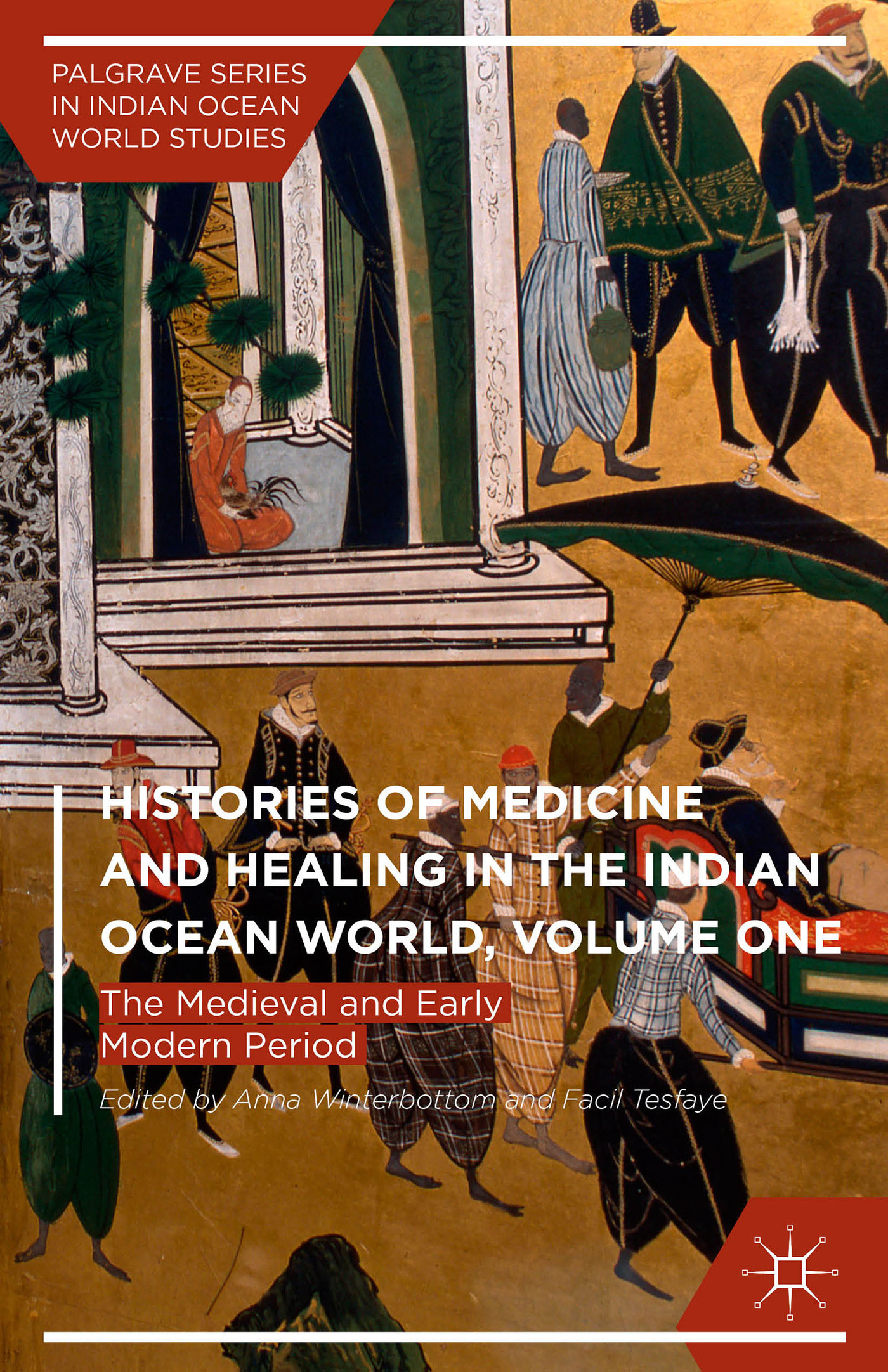Histories of Medicine and Healing in the Indian Ocean World, Volume One: The Medieval and Early Modern Period Anna Winterbottom