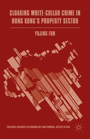 Cloaking White-Collar Crime in Hong Kongs Property Sector Yujing Fun