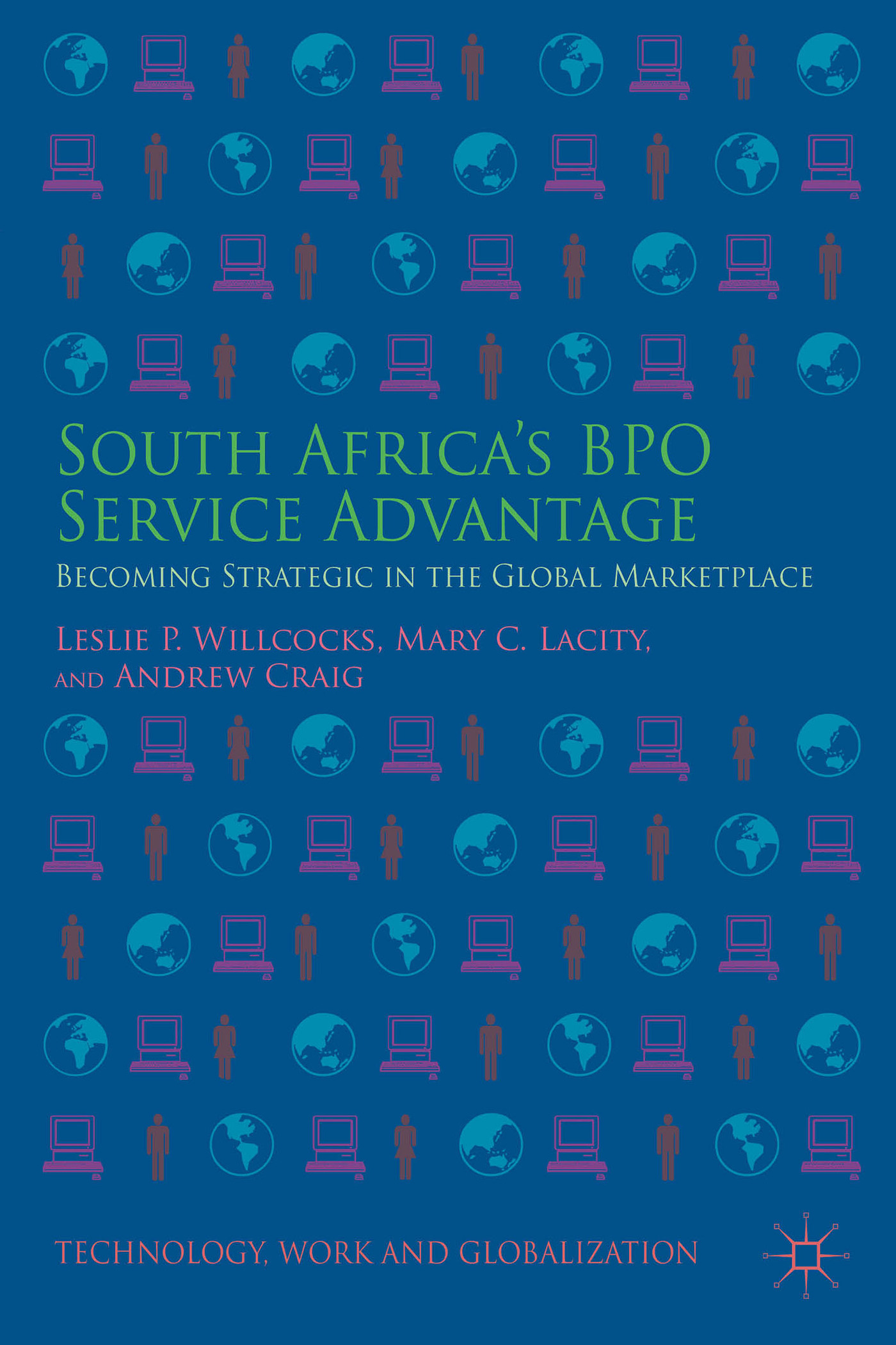 South Africas BPO Service Advantage: Becoming Strategic in the Global Marketplace  by  Leslie P. Willcocks