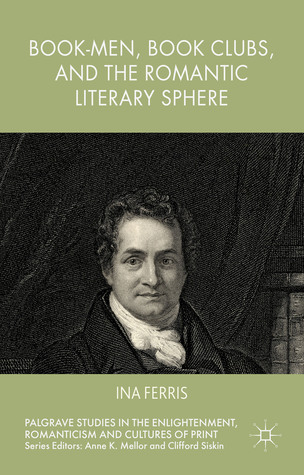 Book-Men, Book Clubs, and the Romantic Literary Sphere Ina Ferris