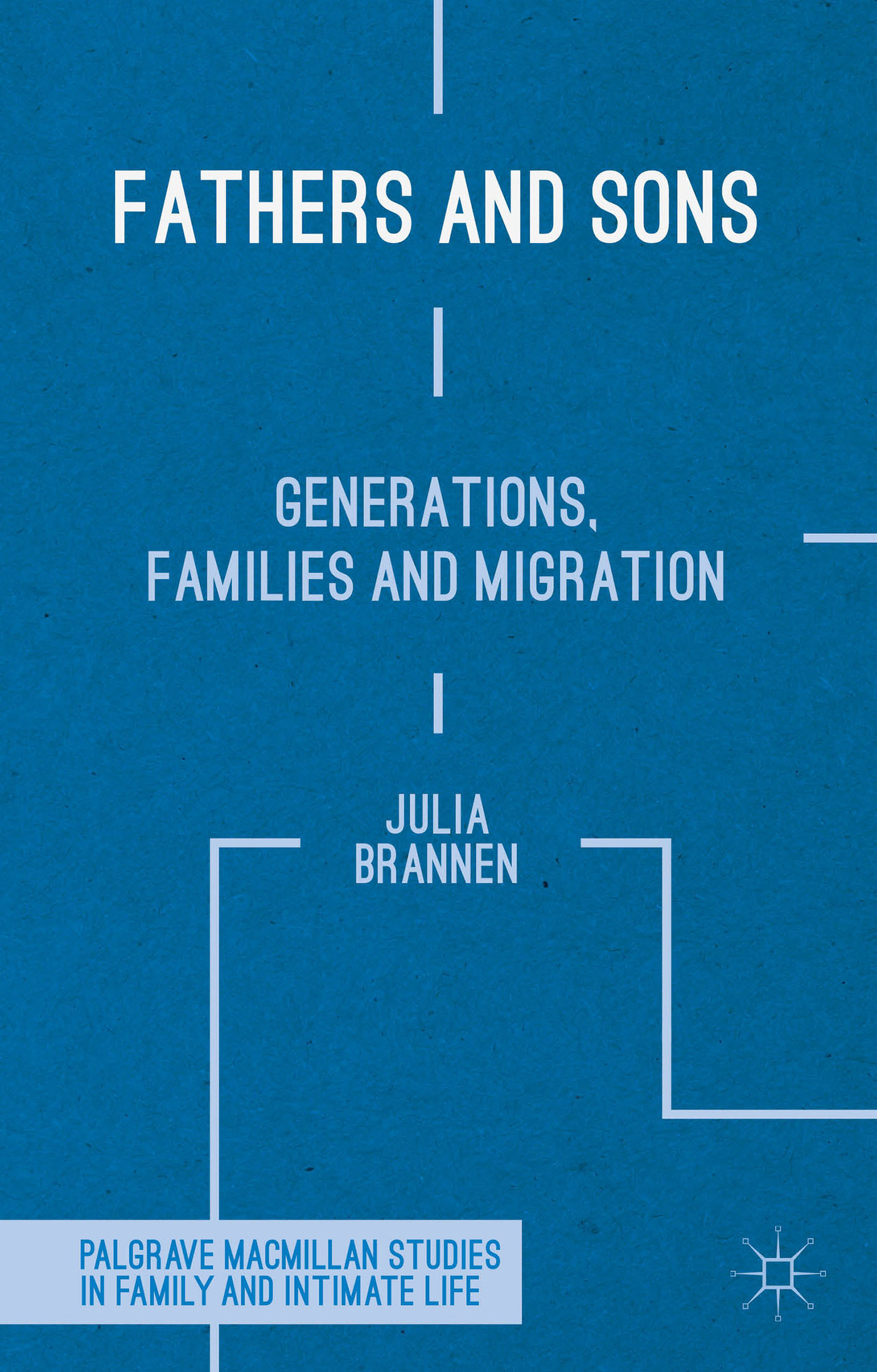 Fathers and Sons: Generations, Families and Migration  by  Julia Brannen