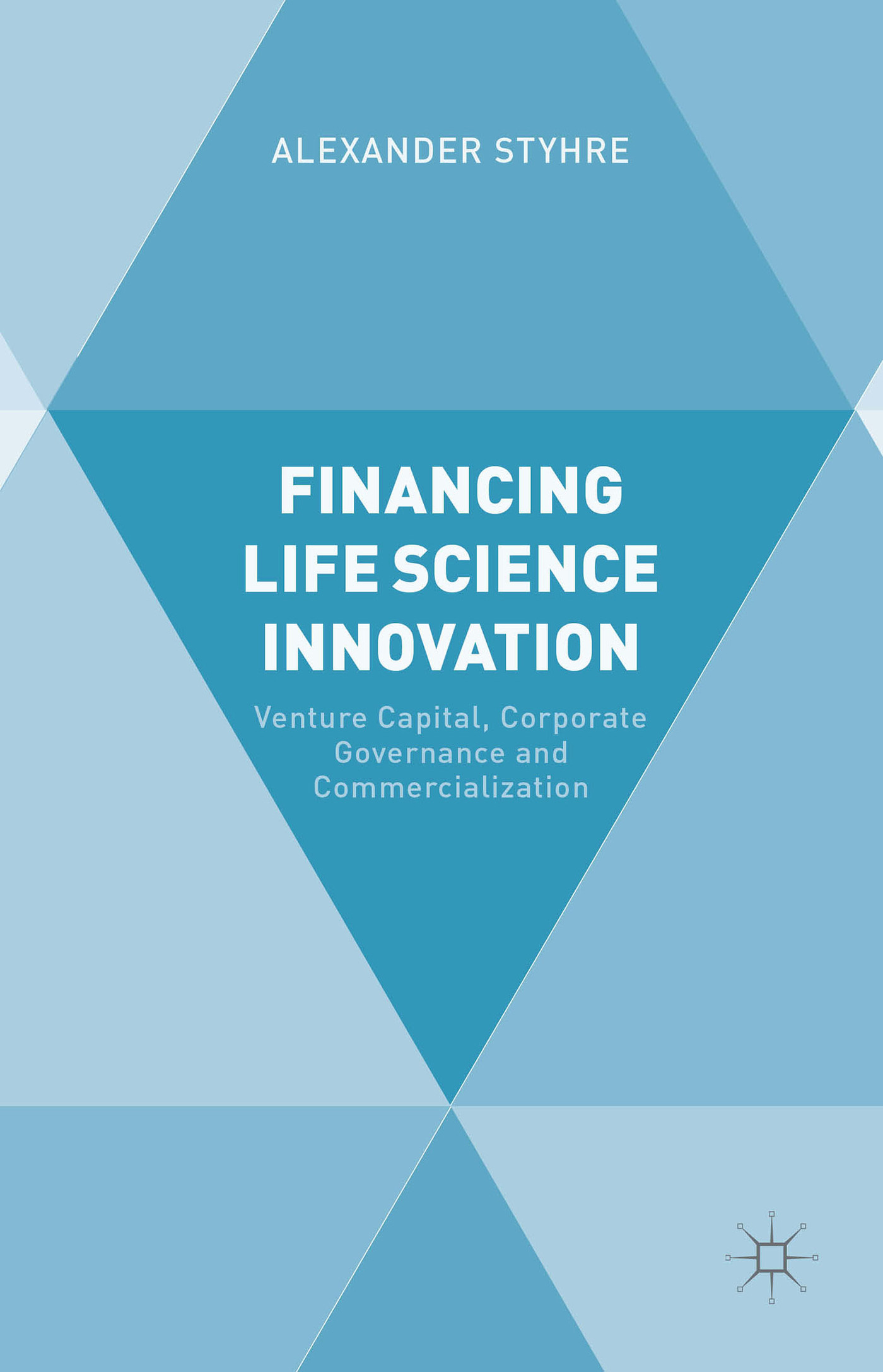 Financing Life Science Innovation: Venture Capital, Corporate Governance and Commercialization  by  Alexander Styhre