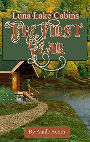 Luna Lake Cabins: The First Year (Luna Lake Cabins Stories Book 5)  by  Annie Acorn