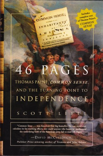 46 Pages: Thomas Paine, Common Sense, and the Turning Point to Independence Scott Liell
