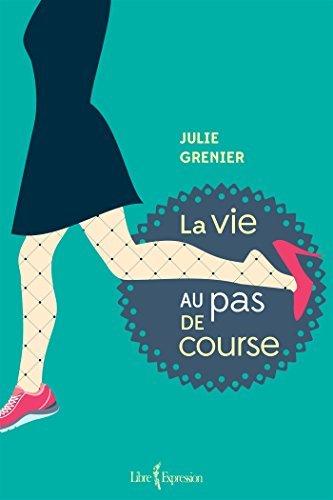 La Vie au pas de course  by  Julie Grenier