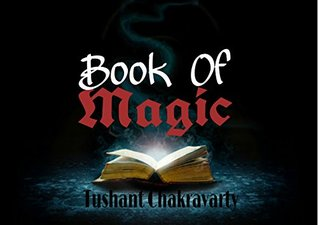 Book Of Magic- Spells and everything  by  Tushant Chakravarty