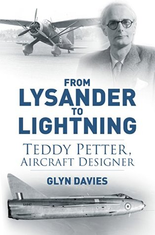 From Lysander to Lightning: Teddy Petter, Aircraft Designer  by  Glyn Davies