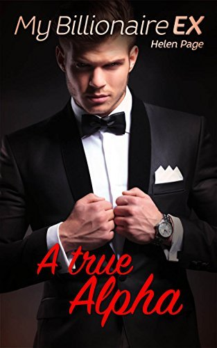 My Billionaire Ex: A true Alpha (Trouble with my Ex romance series Book 1) Helen Page