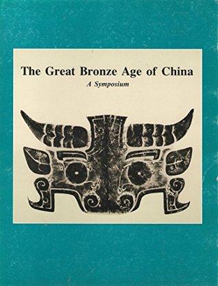 The Great Bronze Age of China: A symposium  by  George Kuwayama