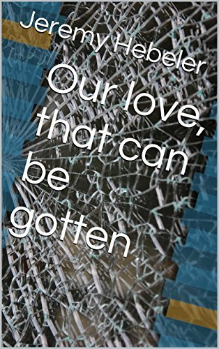 Our love, that can be gotten  by  Jeremy Hebeler