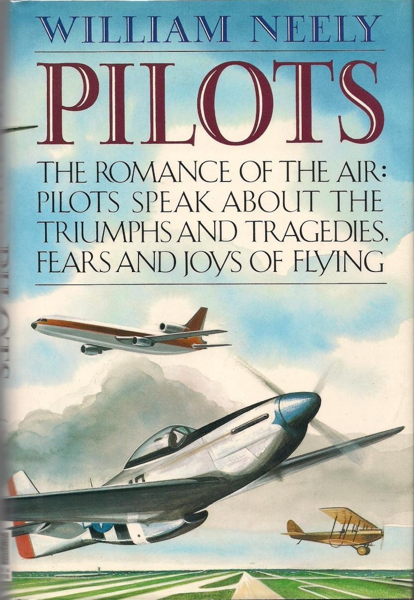 Pilots: The Romance of The Air: Pilots Speak About the Triumphs and Tragedies, Fears and Joys of Flying William Neely