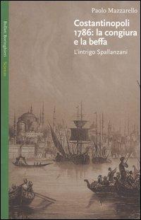 Costantinopoli 1786: la congiura e la beffa Lintrigo Spallanzani  by  Paolo Mazzarello