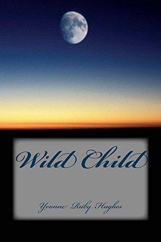 Wild Child Yvonne Ruby Hughes