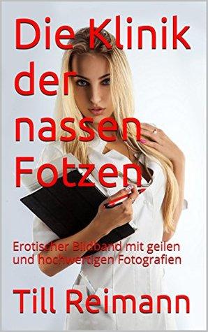 Die Klinik der nassen Fotzen: Erotischer Bildband mit geilen und hochwertigen Fotografien  by  Till Reimann