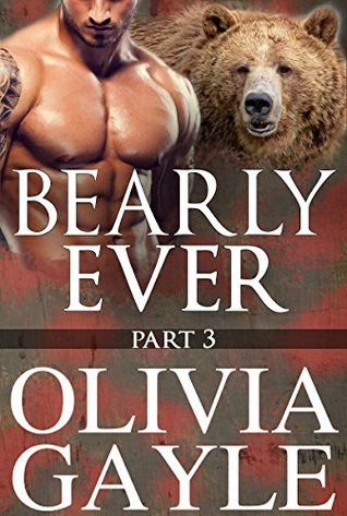 Bearly Ever 3 (Arcadia Knights, #1 part 3 of 3)  by  Olivia Gayle
