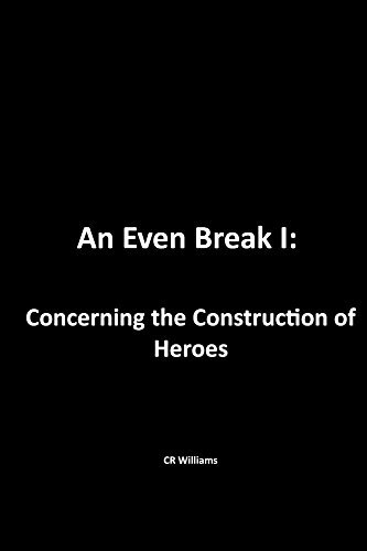 An Even Break I: Concerning the Construction of Heroes  by  Cr Williams