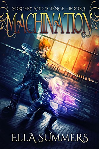 Machination (Sorcery and Science Book 3) Ella Summers