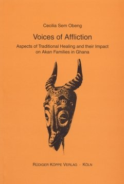 Voices of Affliction: Aspects of Traditional Healing Practices and their Impact on Akan Families in Ghana Cecilia Sem Obeng