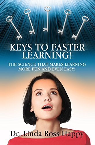 Keys to Faster Learning!: The Science that Makes Learning More Fun and Even Easy  by  Linda Ross Happy