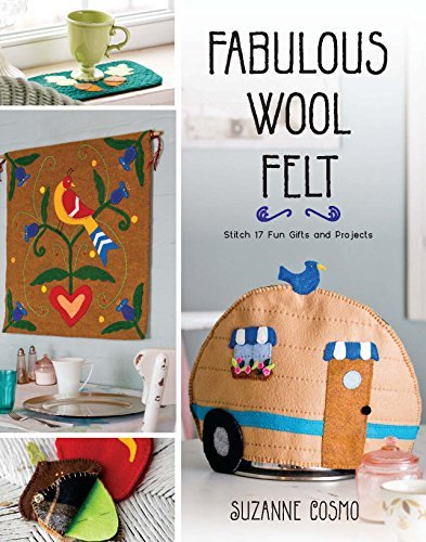 Fabulous Wool Felt: Stitch 17 Fun Gifts and Projects Suzanne Cosmo