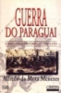 Guerra Do Paraguai: Como Construimos O Conflito Alfredo da Mota Menezes