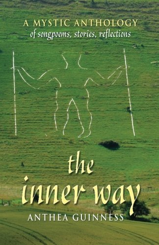 The Inner Way: A Mystic Anthology of Songpoems, Stories, Reflections  by  Anthea Guinness