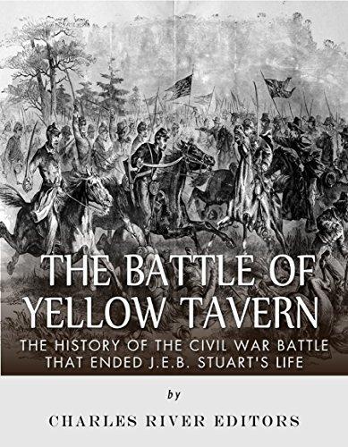 The Battle of Yellow Tavern: The History of the Civil War Battle that Ended J.E.B. Stuarts Life Charles River Editors