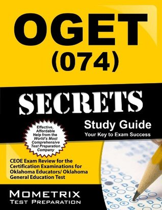 OGET (074) Secrets Study Guide: CEOE Exam Review for the Certification Examinations for Oklahoma Educators / Oklahoma General Education Test  by  CEOE Exam Secrets Test Prep Team