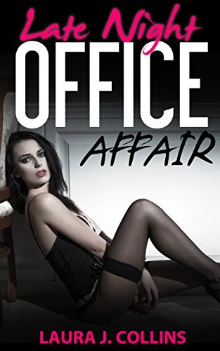 Erotica - Late Night Office Affair: The contemporary passion story  by  Laura J. Collins