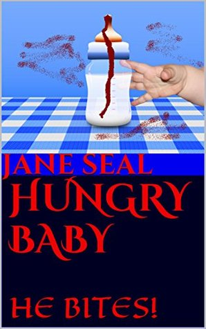 HUNGRY BABY: HE BITES!  by  Jane Seal