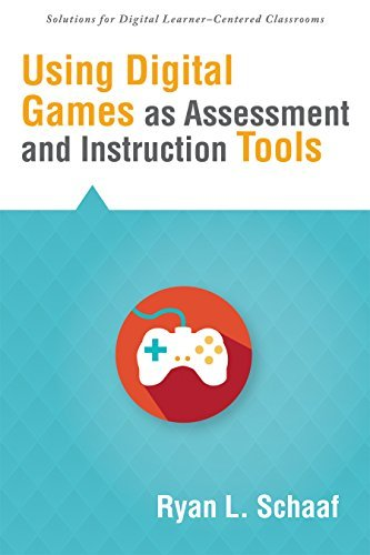 Using Digital Games as Assessment and Instruction Tools Ryan L. Schaaf