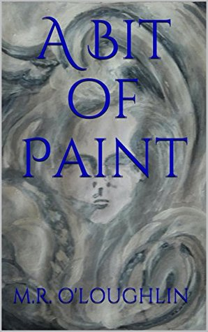 A Bit of Paint  by  M.R. OLOUGHLIN