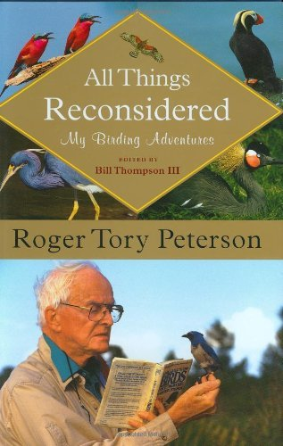 All Things Reconsidered: My Birding Adventures Roger Tory Peterson