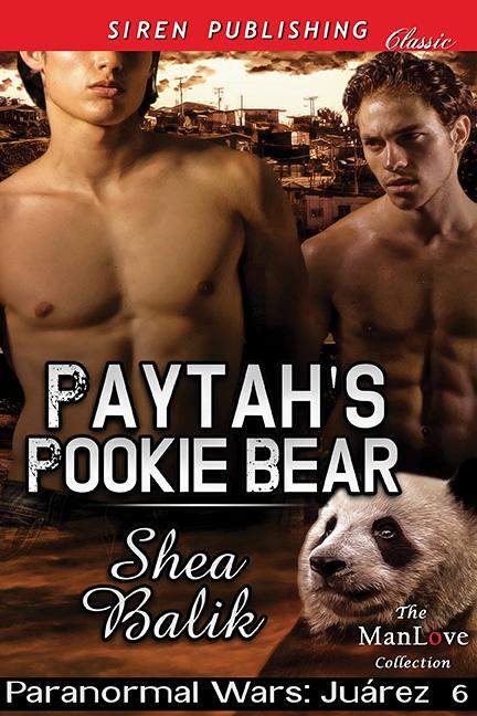Paytahs Pookie Bear (Paranormal Wars: Juarez #6) Shea Balik