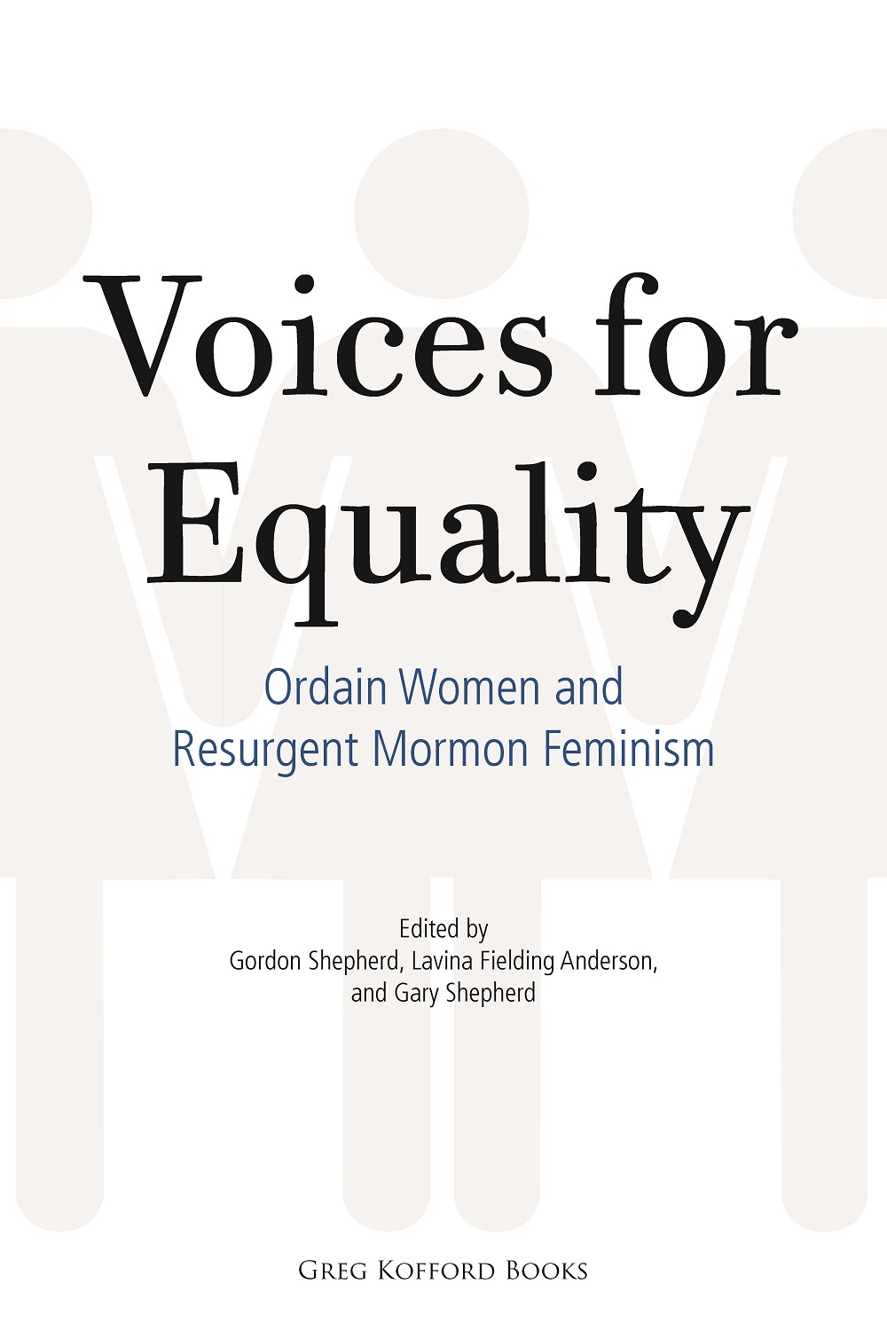 Voices for Equality: Ordain Women and Resurgent Mormon Feminism  by  Gordon Shepherd