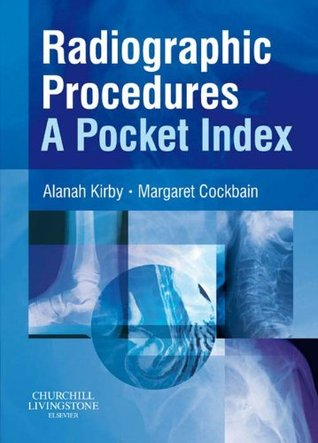 Radiographic Procedures: A Pocket Index  by  Alanah Kirby