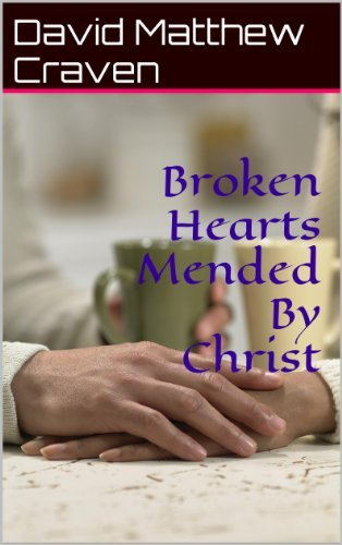 Broken Hearts Mended By Christ  by  David Matthew Craven
